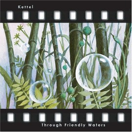 Kettel - RE:THROUGH FRIENDLY WATERS