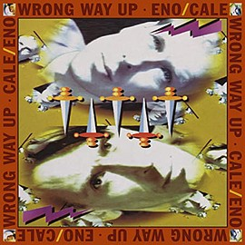 Brian Eno, John Cale - Wrong Way Up - Expanded Edition -