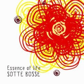 SOTTE BOSSE - Essence of life