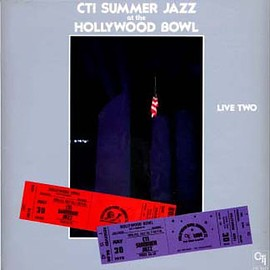 CTI ALL-STARS - CTI Summer Jazz at the Hollywood Bowl: Live Two