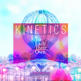 Kinetics - To Each Their Own