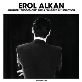 "EROL ALKAN - ANOTHER ""BUGGED OUT"" MIX & ""BUGGED IN"" SELECTION"