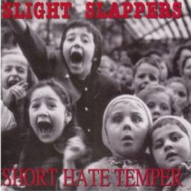 SLIGHT SLAPPERS/SHORT HATE TEMPER - SPLIT