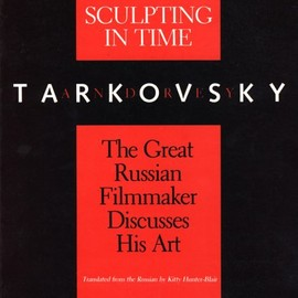 Andrei Tarkovsky - Sculpting in Time: Reflections on the Cinema