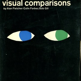 "Alan Fletcher, Colin Forbes, Bob Gill - ""Graphic design: visual comparisons"", 1963"