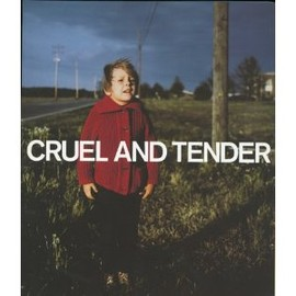 Emma Dexter - Cruel and Tender: The Real in the 20th Century Photograph