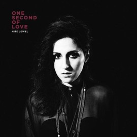 Nite Jewel - One Second of Love