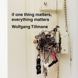 Wolfgang Tillmans - if one thing matters, everything matters.
