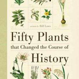 Bill Laws - Fifty Plants That Changed the Course of History