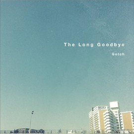 Gotch - The Long Goodbye