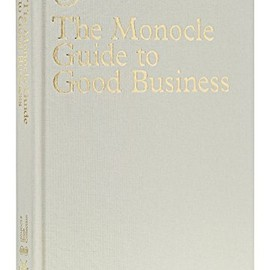 Monocle - The Monocle Guide to Good Business