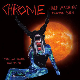 Chrome - Half Machine from the Sun: The Lost Tracks from '79-'80