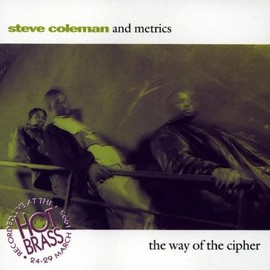 Steve Coleman - The Way of the Ciper