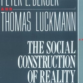 Peter L. Berger , Thomas Luckmann - The Social Construction of Reality: A Treatise in the Sociology of Knowledge