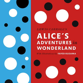 Lewis Carroll - Alice's Adventures in Wonderland: With Illustrated by Yayoi Kusama(草間彌生)