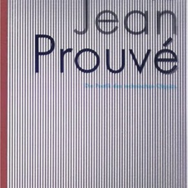 Alexander Von Vegesack  - Jean Prouve: The Poetics of Technical Objects