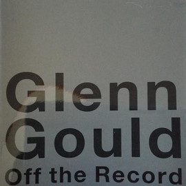 GLENN GOULD - グレン・グールド 27歳の記憶 ― Off the Record/On the Record