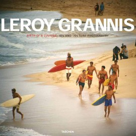 Leroy Grannis - Leroy Grannis, Surf Photography of the 1960s And 1970s: Birth of a Culture: '60s And '70s Surf Photography
