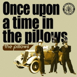 the pillows - Once upon a time in the pillows