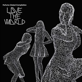 "Perfume - Perfume Global Compilation ""LOVE THE WORLD"""