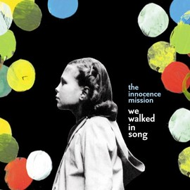 The Innocence Mission - We Walked in Song