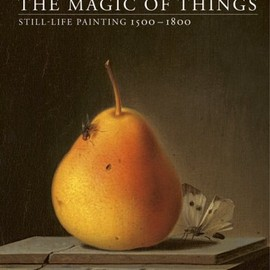 Jochen Sander (編集) - The Magic of Things: Still-life Paintings 1500-1800