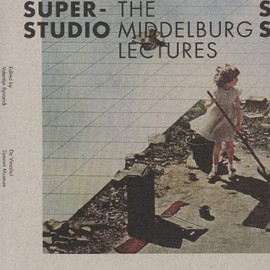 Natalini, Peter Lang, Hans Ibelings, Hilde Heynen - Superstudio: The Middelburg Lectures
