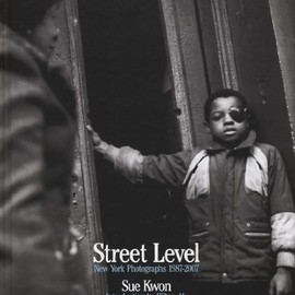 Sue Kwon - Street Level: New York Photographs: 1987-2007