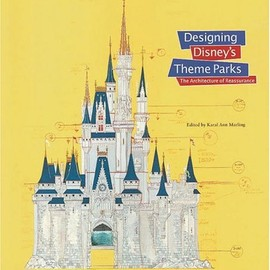 Karal Ann Marling - Designing Disney's Theme Parks: The Architecture of Reassurance