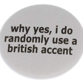 "A&T Designs - why yes, i do randomly use a british accent 1.25"" Magnet - Funny Humor England"