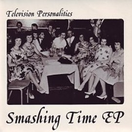 Television Personalities - Smashing Time/King And Country/Three Cheers For Simon