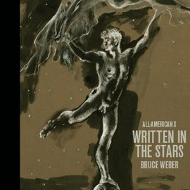 Bruce Weber - ALL-AMERICAN X: WRITTEN IN THE STARS