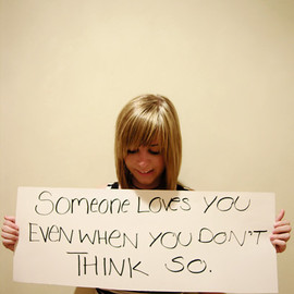 Someone Loves You Even When You Don't Think So.