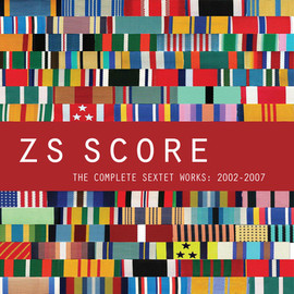 Zs - Score - The Complete Sextet Works: 2002 - 2007