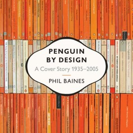 Phil Baines - Penguin by Design: A Cover Story 1935-2005