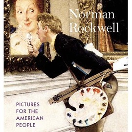 Norman Rockwell - Norman Rockwell: Pictures for the American People