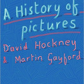 David Hockney, Martin Gayford - A History of Pictures: From the Cave to the Computer Screen