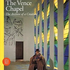 M.A. Couturier - Henri Matisse The Vence Chapel: The Archive of a Creation
