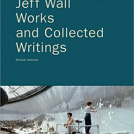 Jeff Wall - Jeff Wall Works and Collected Writings