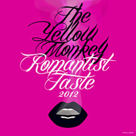 THE YELLOW MONKEY - Romantic Taste 2012