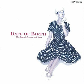 DATE OF BIRTH - The days of dreams and tears. (夢と涙の日々)