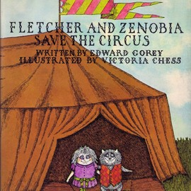 Edward Gorey  Victoria Chess - eletcher and zenobia save the circus