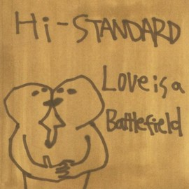 Hi-STANDARD - Love is a Battlefield