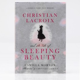 Camilla Morton - Christian Lacroix and The Tale of Sleeping Beauty