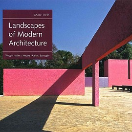 Marc Treib - Landscapes of Modern Architecture: Wright, Mies, Neutra, Aalto, Barragán