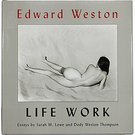 Sarah M. Lowe, Dody Weston Thompson (寄稿) - Edward Weston: Life Work エドワード・ウェストン:ライフワーク