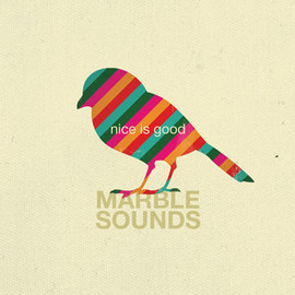 Marble Sounds - Nice Is Good
