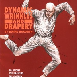 Burne Hogarth - Dynamic Wrinkles and Drapery: Solutions for Drawing the Clothed Figure (Practical Art Books)