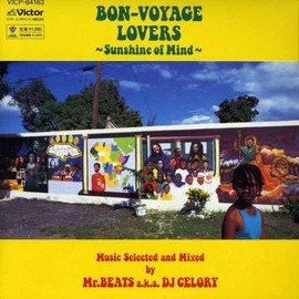 DJ CELORY - BON-VOYAGE LOVERS -SUNSHINE OF MIND- Music Selected and Mixed by Mr. BEATS a.k.a. DJ CELORY