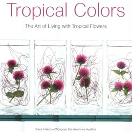 Sakul Intakul, Wongvipa Devahastin Na Ayudhya - Tropical Colors: Art of Living With Tropical Flowers